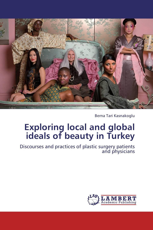 Berna Tari Kasnakoglu Exploring local and global ideals of beauty in Turkey bonnie j ploger exploring animal behavior in laboratory and field