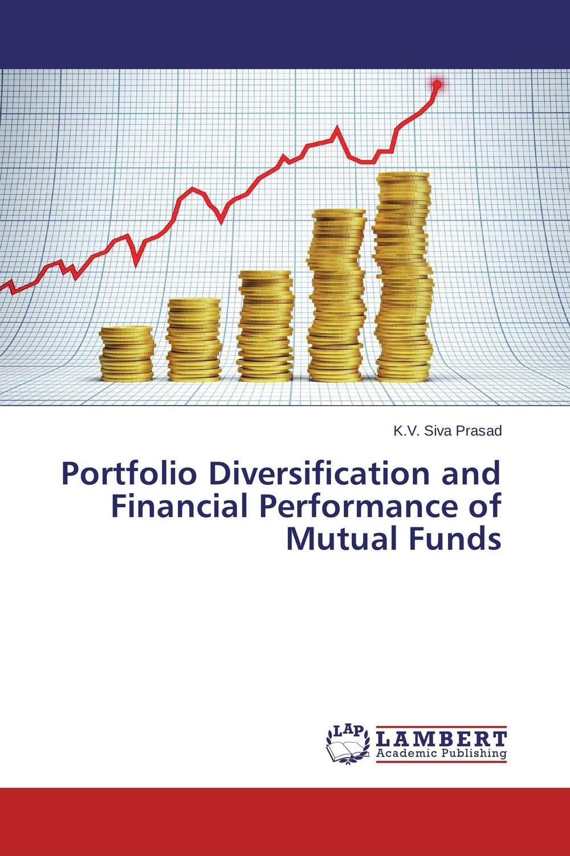 цена  K.V. Siva Prasad Portfolio Diversification and Financial Performance of Mutual Funds  онлайн в 2017 году