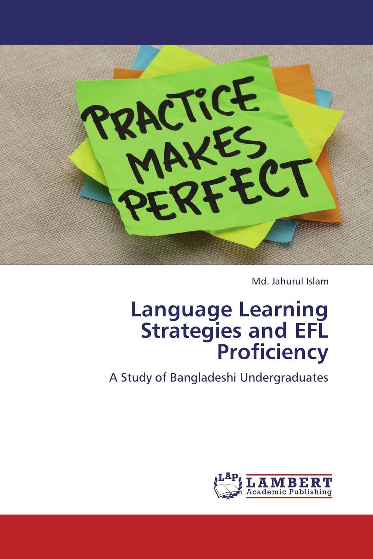 Md. Jahurul Islam Language Learning Strategies and EFL Proficiency roshanak nouralian learning based readiness and speaking ability of efl learners
