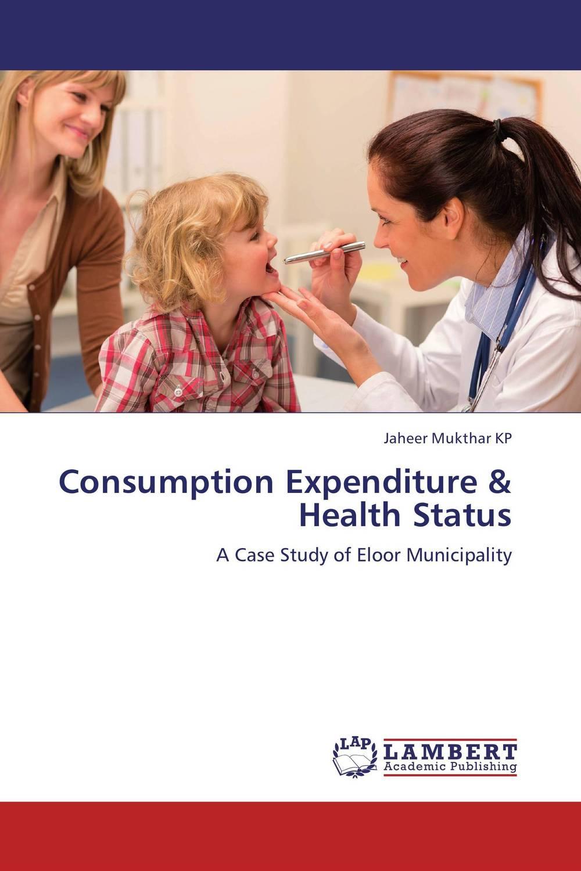 Jaheer Mukthar KP Consumption Expenditure & Health Status ogonna anaekwe and uzochukwu amakom health expenditure health outcomes and economic development