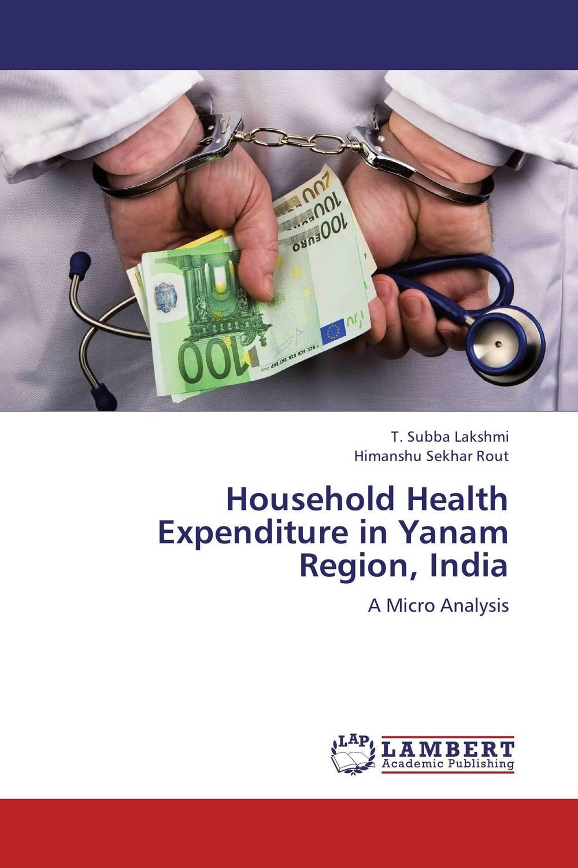 T. Subba Lakshmi and Himanshu Sekhar Rout Household Health Expenditure in Yanam Region, India ogonna anaekwe and uzochukwu amakom health expenditure health outcomes and economic development