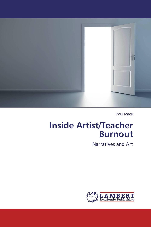 Paul Mack Inside Artist/Teacher Burnout g james daichendt artist–teacher – a philosophy for creating and teaching