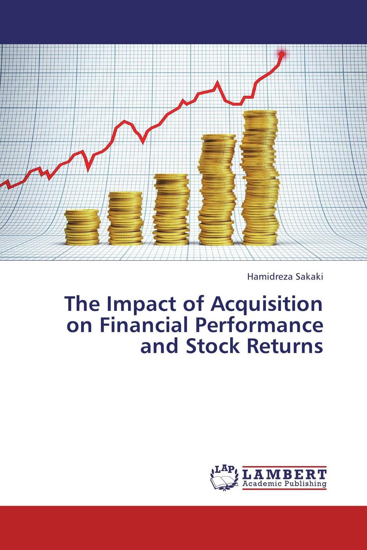 цена  Hamidreza Sakaki The Impact of Acquisition on Financial Performance and Stock Returns  онлайн в 2017 году