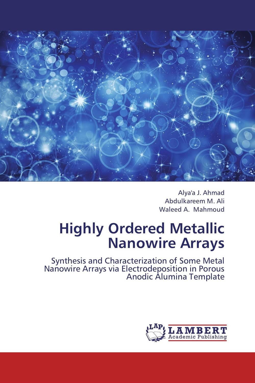 Alya'a J. Ahmad,Abdulkareem M. Ali and Waleed A. Mahmoud Highly Ordered Metallic Nanowire Arrays  недорого
