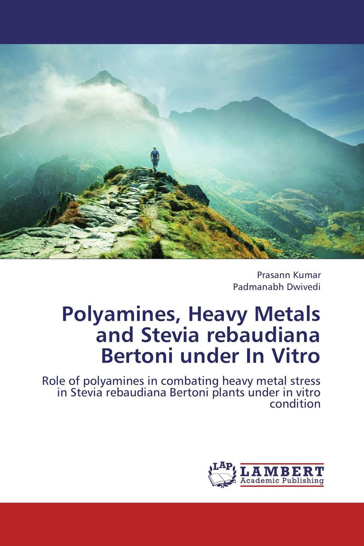 Prasann Kumar and Padmanabh Dwivedi Polyamines, Heavy Metals and Stevia rebaudiana Bertoni under In Vitro rakesh kumar assessment of heavy metals co ni