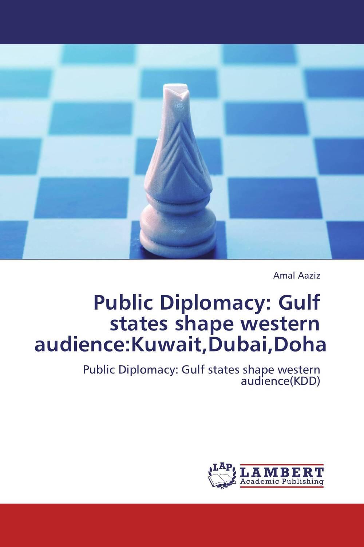 Amal Aaziz Public Diplomacy: Gulf states shape western audience:Kuwait,Dubai,Doha rodica panta models of contemporary public diplomacy