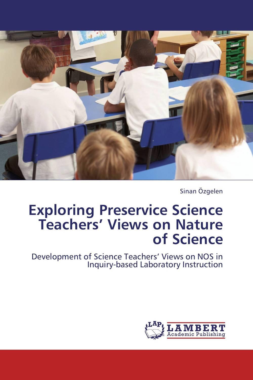 Sinan Ozgelen Exploring Preservice Science Teachers' Views on Nature of Science bonnie j ploger exploring animal behavior in laboratory and field