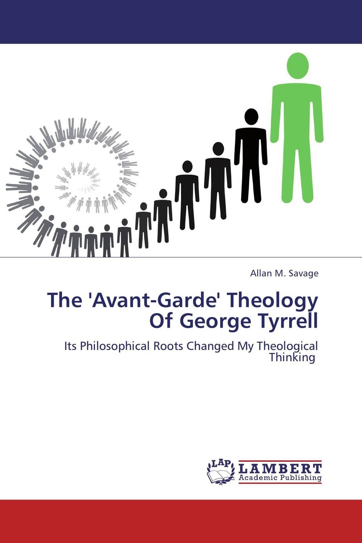 Allan M. Savage The 'Avant-Garde' Theology Of George Tyrrell constructivism the soviet avant garde poster конструктивизм в советском плакате набор из 24 плакатов
