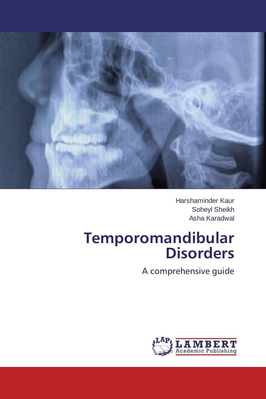 Harshaminder Kaur,Soheyl Sheikh and Asha Karadwal Temporomandibular Disorders paramjit singh and kennath j arul temporomandibular joint in health and disorders