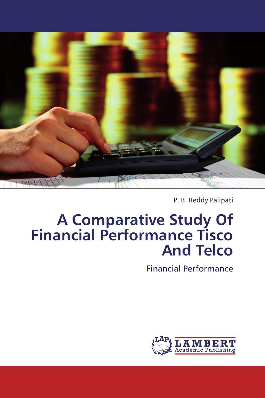 цена  P. B. Reddy Palipati A Comparative Study Of Financial Performance Tisco And Telco  онлайн в 2017 году