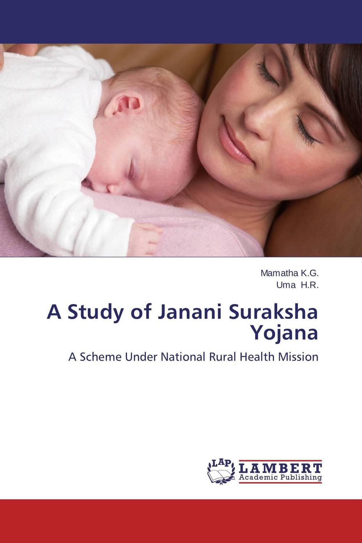 Mamatha K.G. and Uma H.R. A Study of Janani Suraksha Yojana ogonna anaekwe and uzochukwu amakom health expenditure health outcomes and economic development