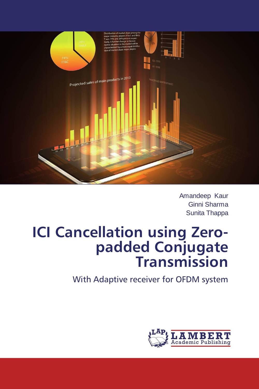 Amandeep Kaur,Ginni Sharma and Sunita Thappa ICI Cancellation using Zero-padded Conjugate Transmission amandeep gill manbir kaur and nirbhowjap singh speed control of brushless dc motor by neural network pid controller