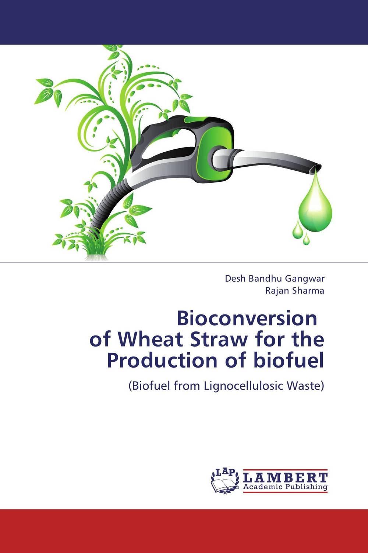 Desh Bandhu Gangwar and Rajan Sharma Bioconversion of Wheat Straw for the Production of biofuel sadat khattab usama abdul raouf and tsutomu kodaki bio ethanol for future from woody biomass