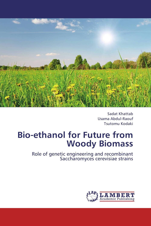 Sadat Khattab,Usama Abdul-Raouf and Tsutomu Kodaki Bio-ethanol for Future from Woody Biomass sadat khattab usama abdul raouf and tsutomu kodaki bio ethanol for future from woody biomass