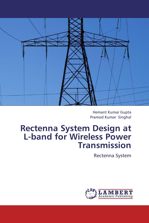 Hemant Kumar Gupta and Pramod Kumar Singhal Rectenna System Design at L-band for Wireless Power Transmission neelam singh puneet gupta and yatendra kumar multiparticulate drug delivery system of cephalosporin