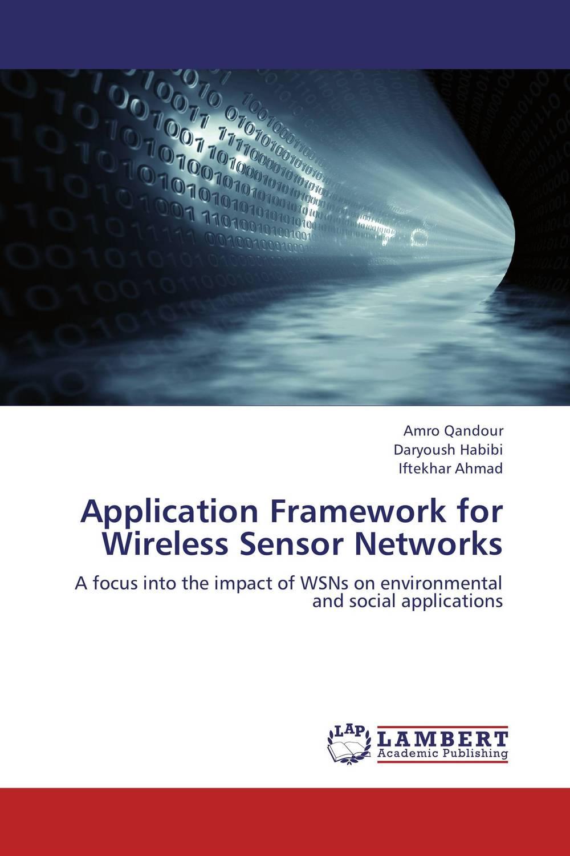 Amro Qandour,Daryoush Habibi and Iftekhar Ahmad Application Framework for Wireless Sensor Networks фиалки абсолют habibi