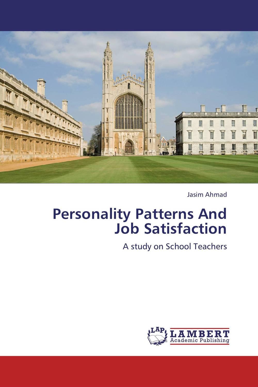 Jasim Ahmad Personality Patterns And Job Satisfaction kavita bhatnagar amarjit singh and kalpana srivastava job satisfaction among medical teachers