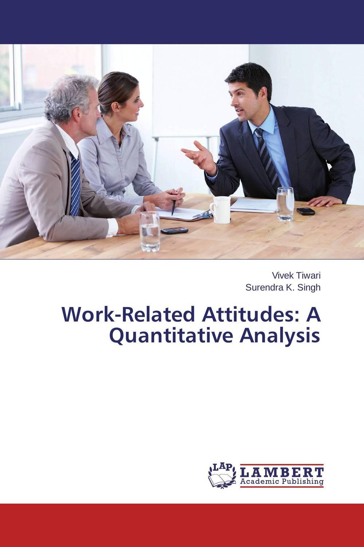 Vivek Tiwari and Surendra K. Singh Work-Related Attitudes: A Quantitative Analysis kavita bhatnagar amarjit singh and kalpana srivastava job satisfaction among medical teachers