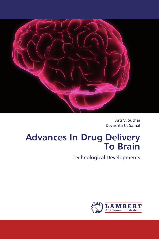 Arti V. Suthar and Devasrita U. Samal Advances In Drug Delivery To Brain dr shaila v kothiwale and dr mahesh neurgaonkar local drug delivery in periodontics