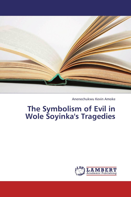 Anenechukwu Kevin Amoke The Symbolism of Evil in Wole Soyinka's Tragedies soyinka wole of africa