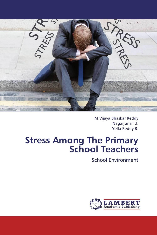M.Vijaya Bhaskar Reddy,Nagarjuna T.I. and Yella Reddy B. Stress Among The Primary School Teachers набор посуды 3 предмета tongo набор посуды 3 предмета