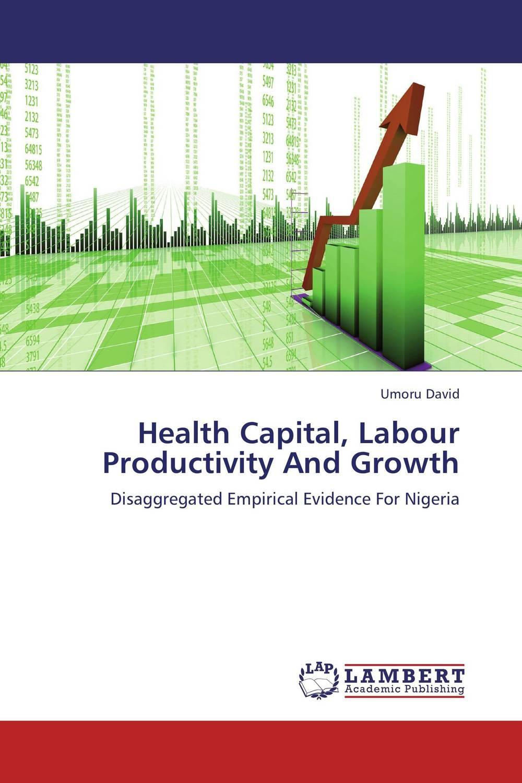 Umoru David Health Capital, Labour Productivity And Growth ogonna anaekwe and uzochukwu amakom health expenditure health outcomes and economic development
