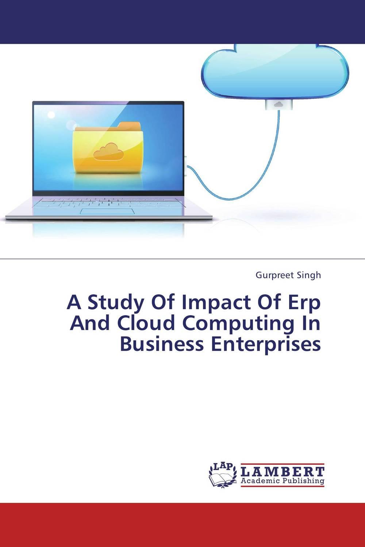 Gurpreet Singh A Study Of Impact Of Erp And Cloud Computing In Business Enterprises gurpreet kaur deepak grover and sumeet singh chlorhexidine chip