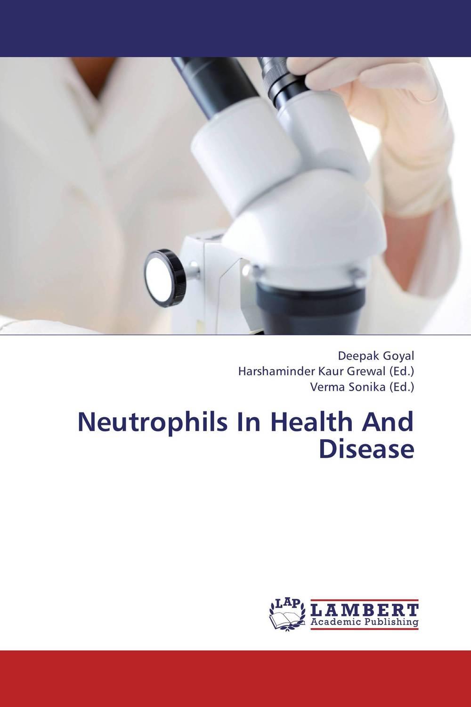Deepak Goyal,Harshaminder Kaur Grewal and Verma Sonika Neutrophils In Health And Disease gurpreet kaur deepak grover and sumeet singh chlorhexidine chip