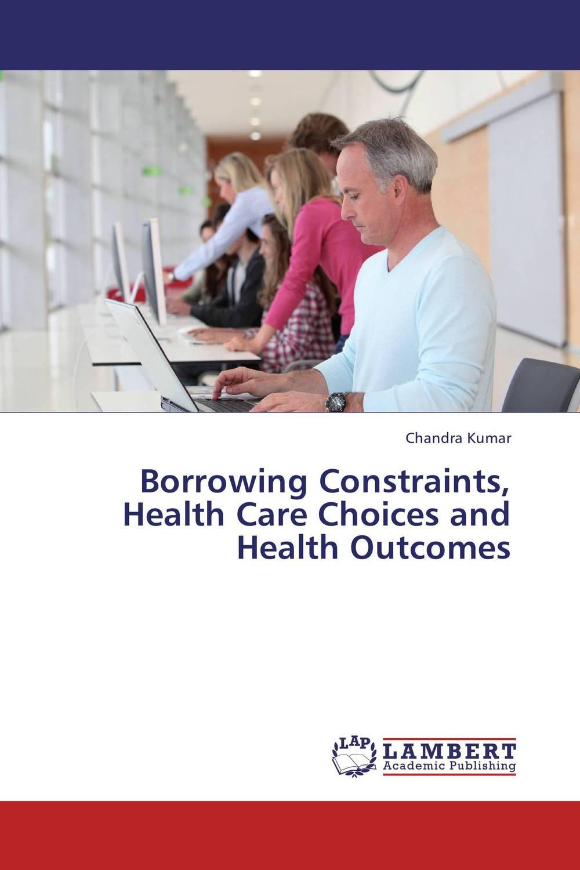 Chandra Kumar Borrowing Constraints, Health Care Choices and Health Outcomes ogonna anaekwe and uzochukwu amakom health expenditure health outcomes and economic development