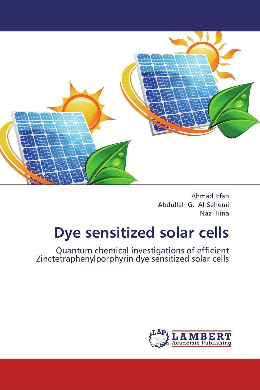 Ahmad Irfan,Abdullah G. Al-Sehemi and Naz Hina Dye sensitized solar cells firas abdullah thweny al saedi and fadi khalid ibrahim al khalidi design of a three dimensional virtual reality environment