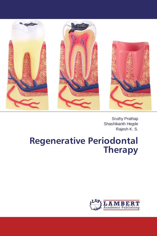 Sruthy Prathap,Shashikanth Hegde and Rajesh K. S. Regenerative Periodontal Therapy chandni monga amarjit singh gill and paramjit kaur khinda periodontal regenerative therapy