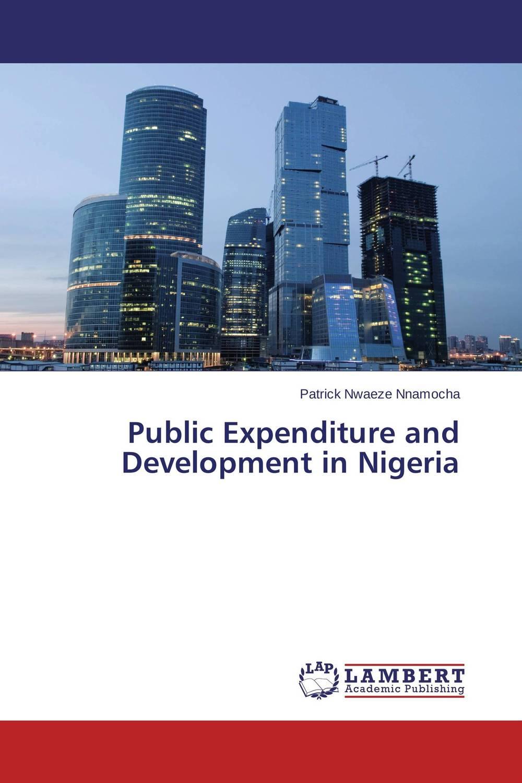 Patrick Nwaeze Nnamocha Public Expenditure and Development in Nigeria ogonna anaekwe and uzochukwu amakom health expenditure health outcomes and economic development