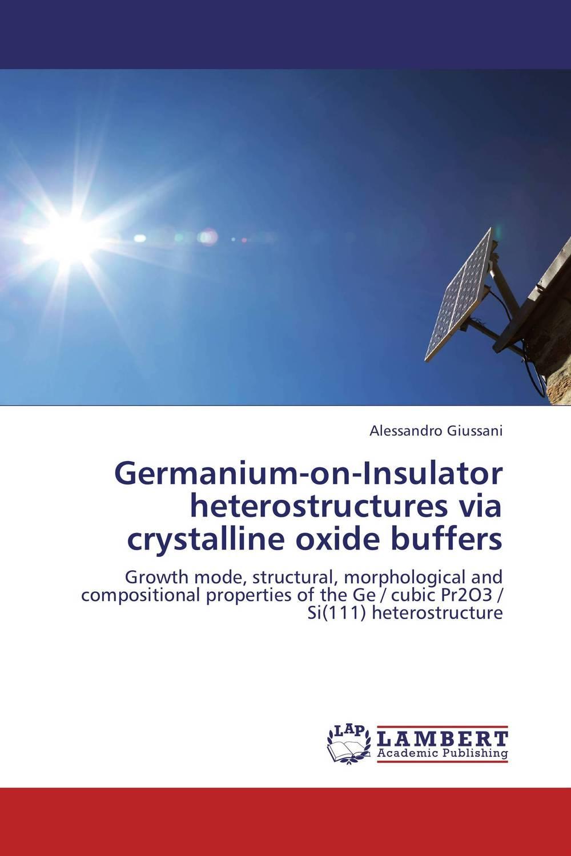 Alessandro Giussani Germanium-on-Insulator heterostructures via crystalline oxide buffers girjesh singh v ganesan and s b shrivastava structural studies of nano crystalline metal oxide films