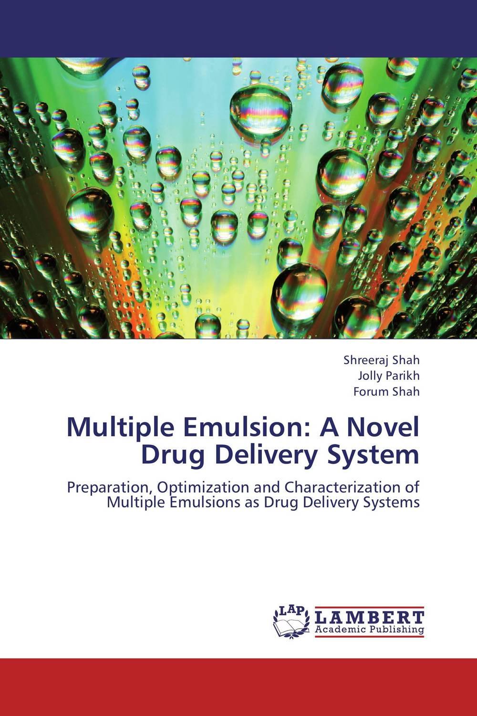 Shreeraj Shah,Jolly Parikh and Forum Shah Multiple Emulsion: A Novel Drug Delivery System deepika singh and amita verma floating drug delivery system a novel technology