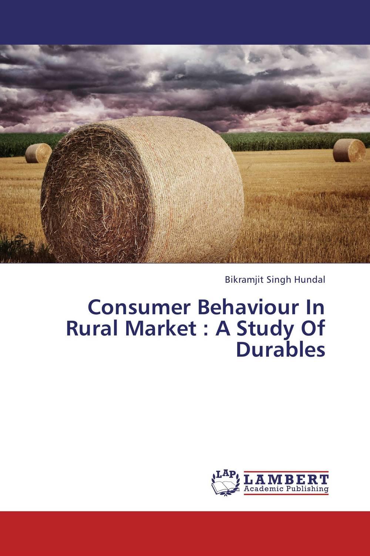 Bikramjit Singh Hundal Consumer Behaviour In Rural Market : A Study Of Durables gurlal singh brar vineet inder singh khinda and ravi sher singh toor non pharmacological behaviour management
