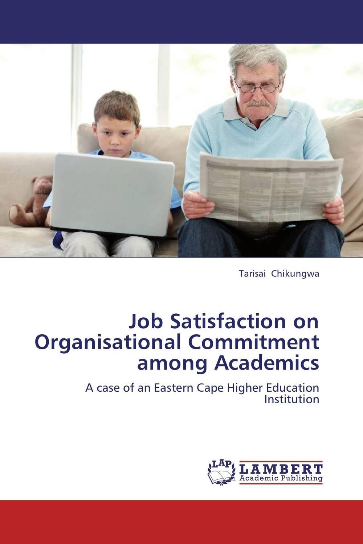Tarisai Chikungwa Job Satisfaction on Organisational Commitment among Academics kavita bhatnagar amarjit singh and kalpana srivastava job satisfaction among medical teachers