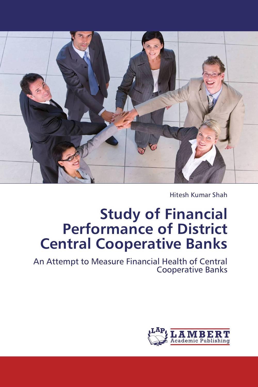 цена  Hitesh Kumar Shah Study of Financial Performance of District Central Cooperative Banks  онлайн в 2017 году