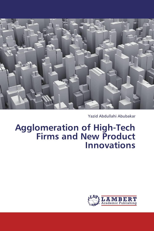 Yazid Abdullahi Abubakar. Agglomeration of High-Tech Firms and New Product Innovations