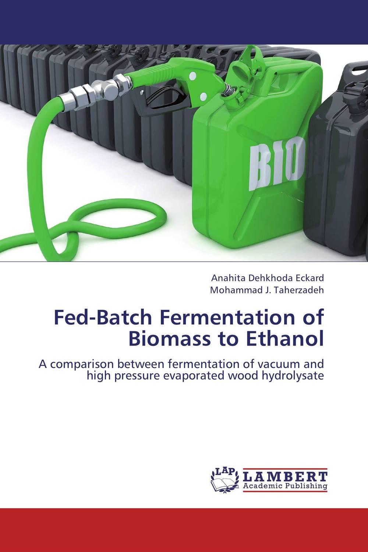 Anahita Dehkhoda Eckard and Mohammad J. Taherzadeh Fed-Batch Fermentation of Biomass to Ethanol sadat khattab usama abdul raouf and tsutomu kodaki bio ethanol for future from woody biomass