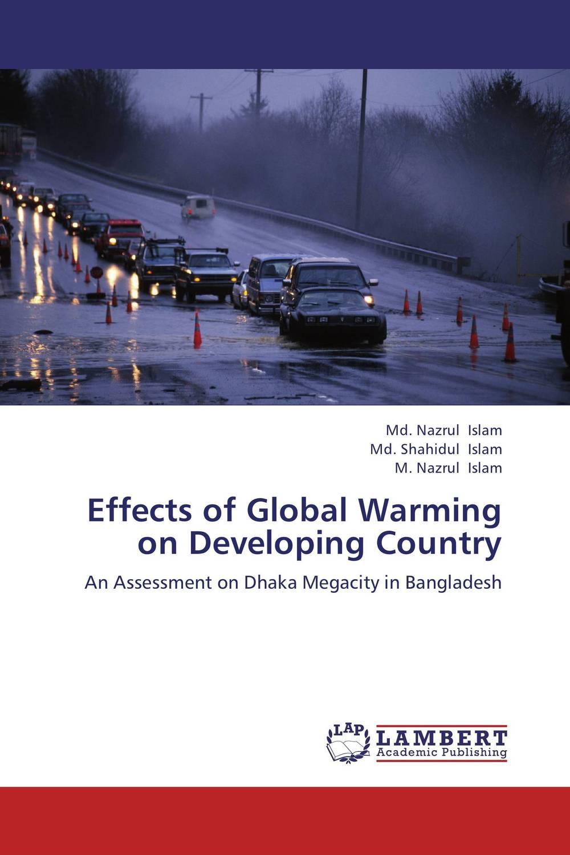 Md. Nazrul Islam,Md. Shahidul Islam and M. Nazrul Islam Effects of Global Warming on Developing Country  nakib ibne omar nigar sultana and md shahidul islam determination of photolytic degradation of angenta®