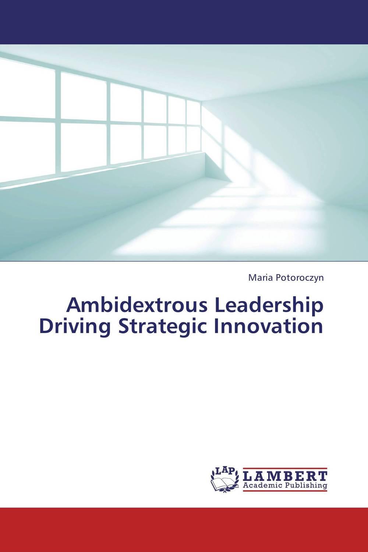 Maria Potoroczyn. Ambidextrous Leadership Driving Strategic Innovation