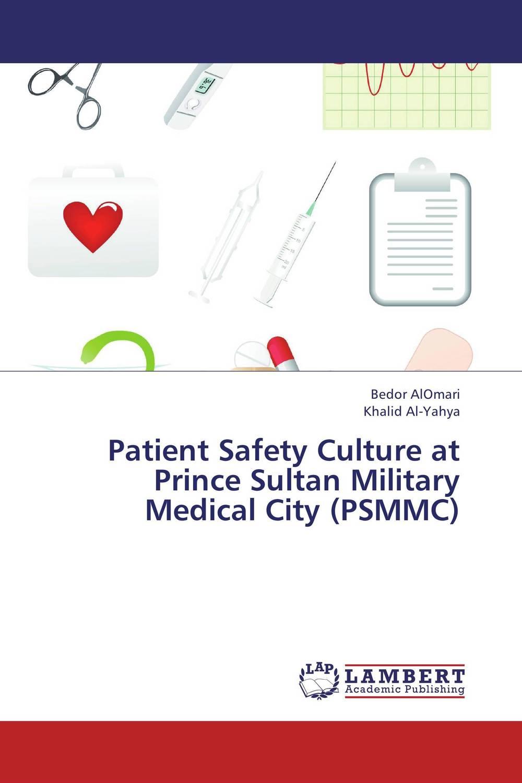 Bedor AlOmari and Khalid Al-Yahya Patient Safety Culture at Prince Sultan Military Medical City (PSMMC) firas abdullah thweny al saedi and fadi khalid ibrahim al khalidi design of a three dimensional virtual reality environment