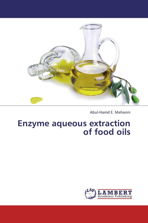 Abul-Hamd E. Mehanni Enzyme aqueous extraction of food oils  цены