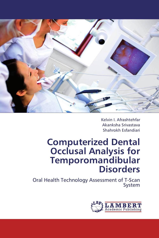 Kelvin I. Afrashtehfar,Akanksha Srivastava and Shahrokh Esfandiari Computerized Dental Occlusal Analysis for Temporomandibular Disorders paramjit singh and kennath j arul temporomandibular joint in health and disorders