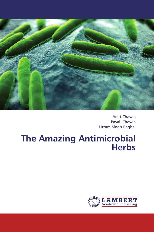 Amit Chawla,Payal Chawla and Uttam Singh Baghel The Amazing Antimicrobial Herbs rakesh singh amit kumar singh and g k garg cloning of glna from bacillus brevis