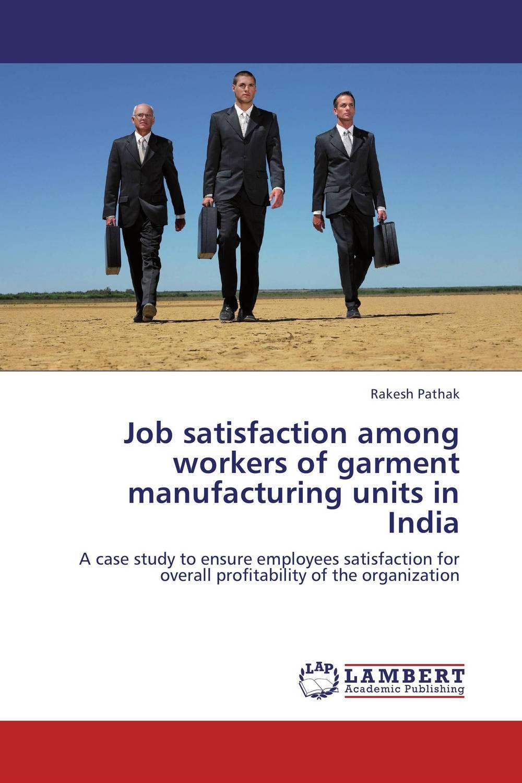 Rakesh Pathak Job satisfaction among workers of garment manufacturing units in India kavita bhatnagar amarjit singh and kalpana srivastava job satisfaction among medical teachers