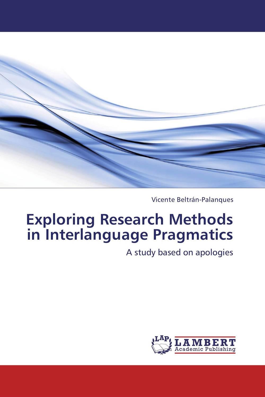 Vicente Beltran-Palanques Exploring Research Methods in Interlanguage Pragmatics bonnie j ploger exploring animal behavior in laboratory and field