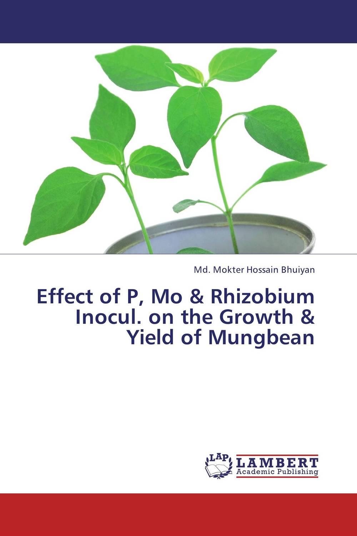 Md. Mokter Hossain Bhuiyan Effect of P, Mo & Rhizobium Inocul. on the Growth & Yield of Mungbean usha rani m uma jyothi k and syam sundar reddy p study on effect of growth regulators and micronutrients on okra growth and yield of okra