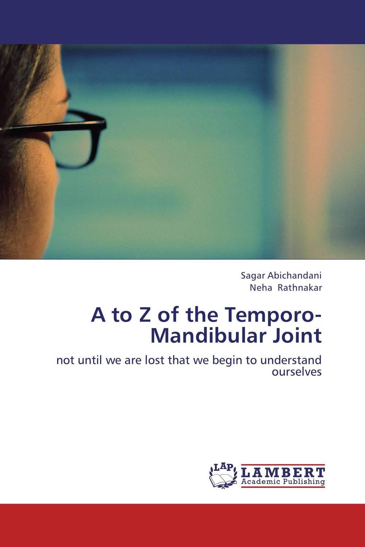 Sagar Abichandani and Neha Rathnakar A to Z of the Temporo-Mandibular Joint paramjit singh and kennath j arul temporomandibular joint in health and disorders