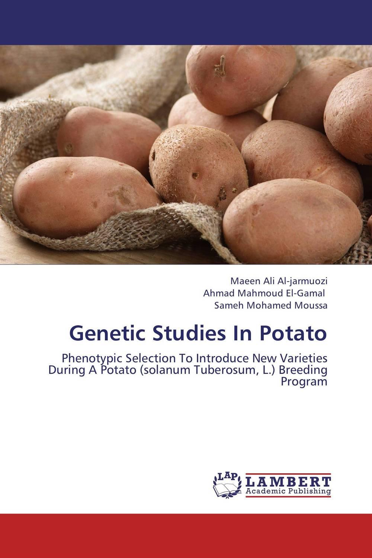 Maeen Ali Al-jarmuozi,Ahmad Mahmoud El-Gamal and Sameh Mohamed Moussa Genetic Studies In Potato  недорого
